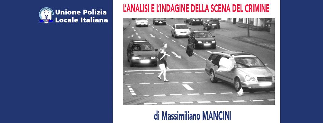 L'ANALISI E L'INDAGINE DELLA SCENA DEL CRIMINE di M.Mancini