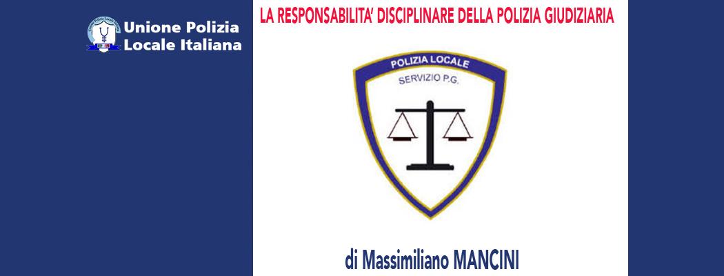LA RESPONSABILITA' DISCIPLINARE DELLA POLIZIA GIUDIZIARIA di M.Mancini