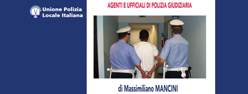 AGENTI E UFFICIALI DI POLIZIA GIUDIZIARIA di M.Mancini