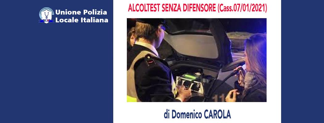 ALCOLTEST SENZA DIFENSORE (Cassazione 07/01/2021) di D.Carola