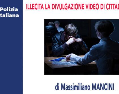 ILLECITA LA DIVULGAZIONE VIDEO DI CITTADINI FERMATI di M.Mancini