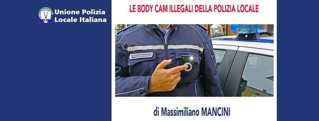 LE BODY CAM ILLEGALI DELLA POLIZIA LOCALE di M.Mancini