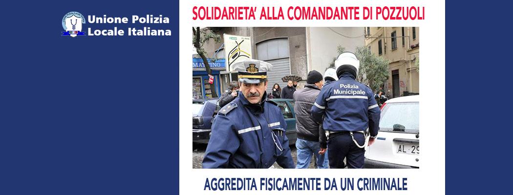 CRIMINALE AGGRESSIONE FISICA ALLA COMANDANTE DELLA PM POZZUOLI