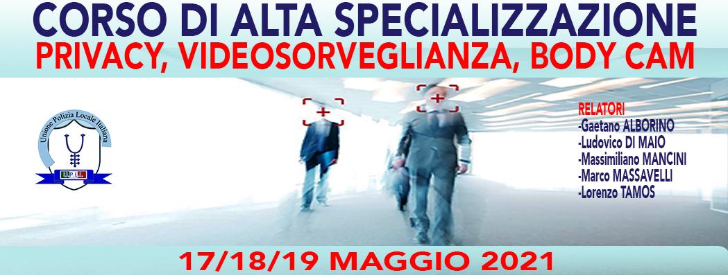 CORSO DI ALTA SPECIALIZZAZIONE: PRIVACY, VIDEOSORVEGLIANZA, BODY CAM