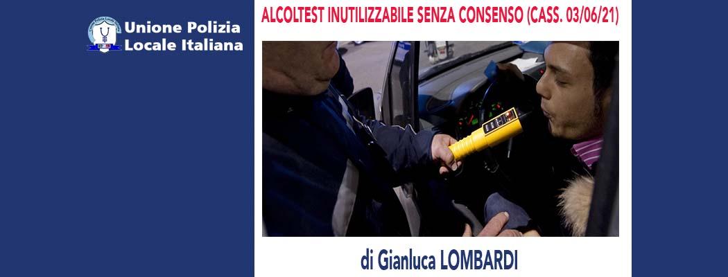 ALCOLTEST INUTILIZZABILE SENZA CONSENSO (Cassazione 03/06/2021) di G.Lombardi